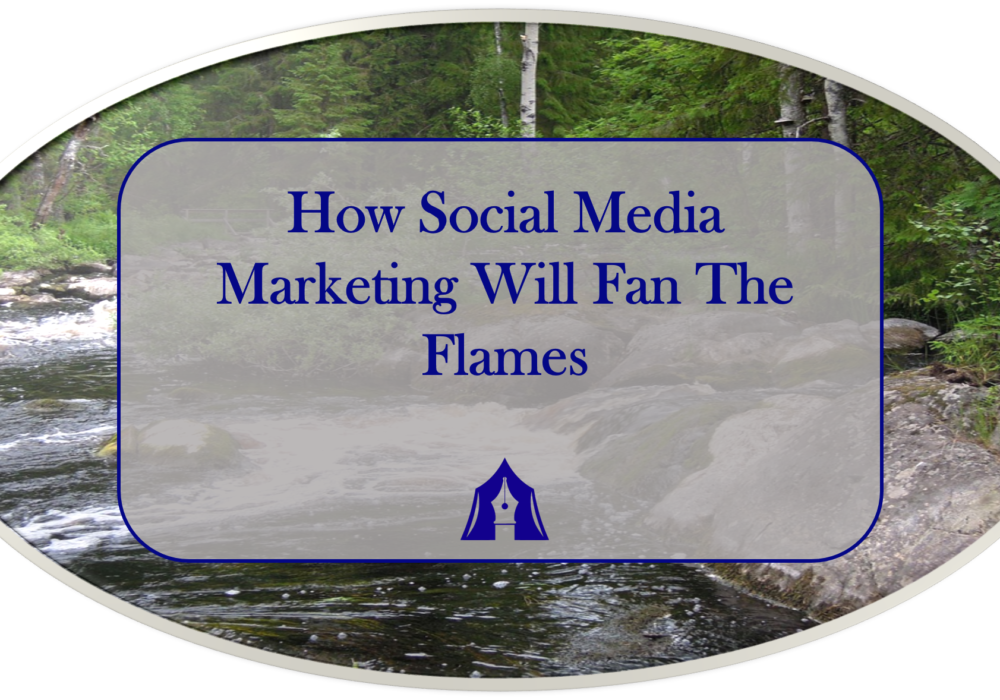 How Social Media Marketing Will Fan The Flames